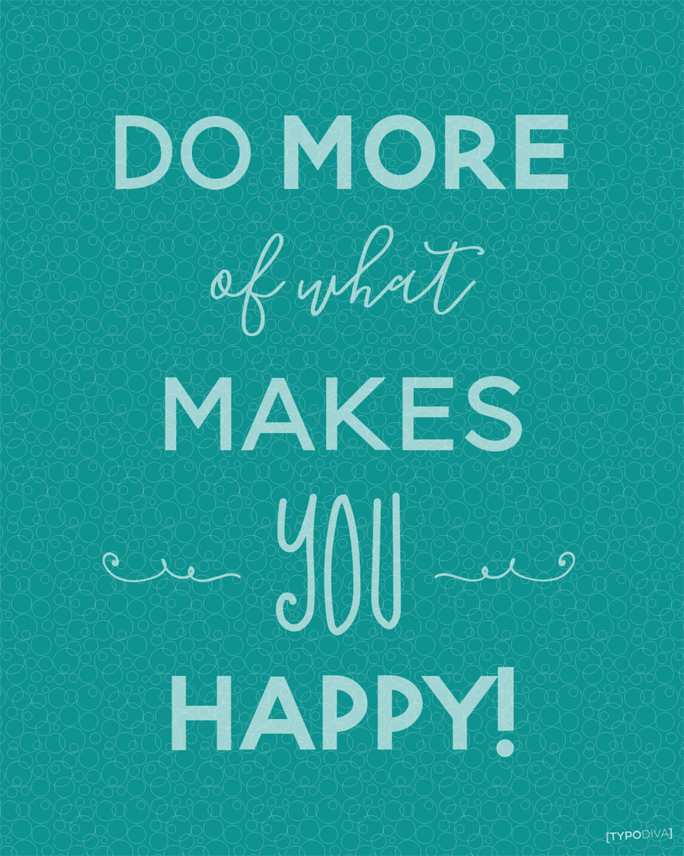 happy – do more of what makes you happy