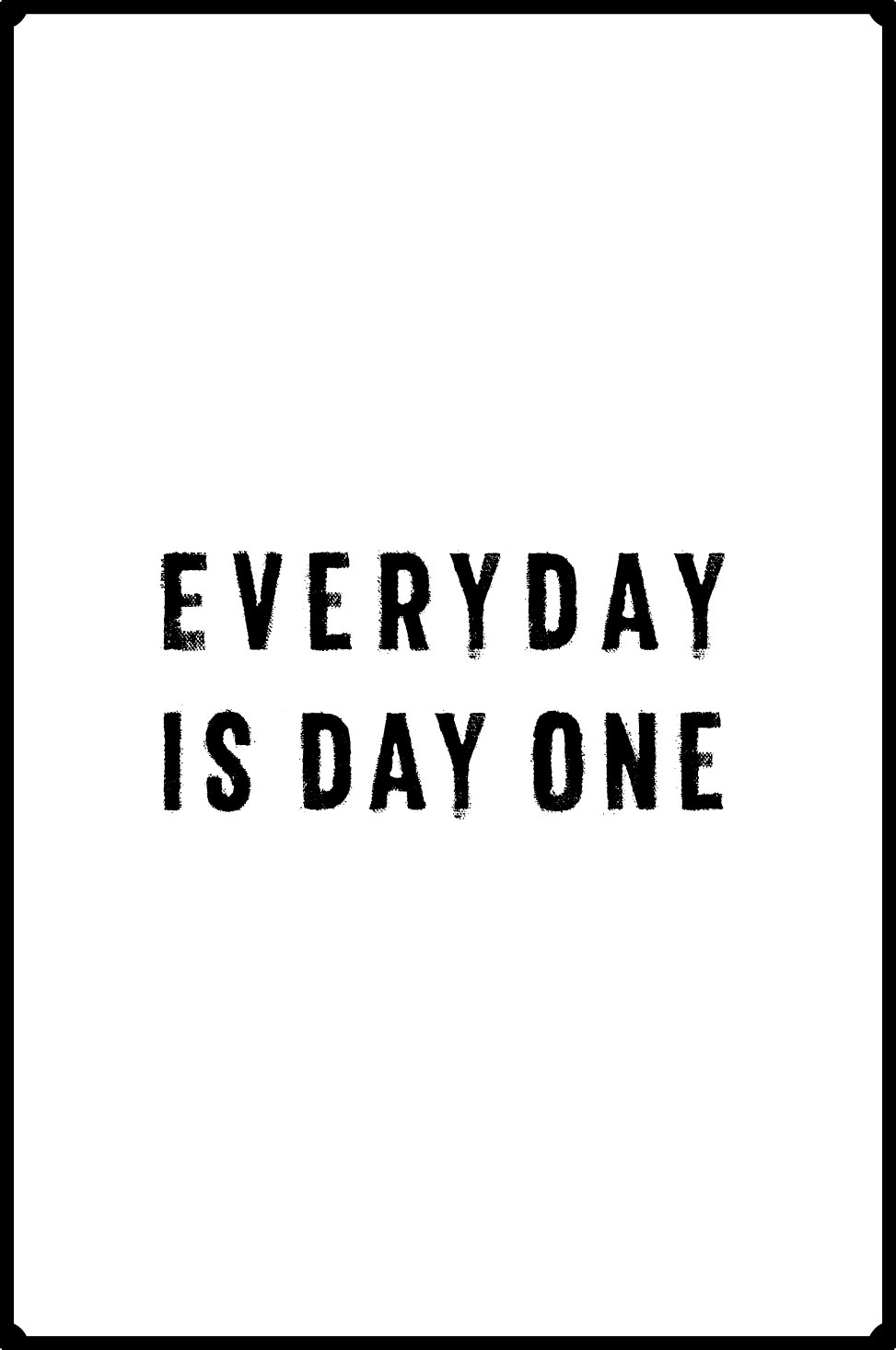 day one - every day is day one